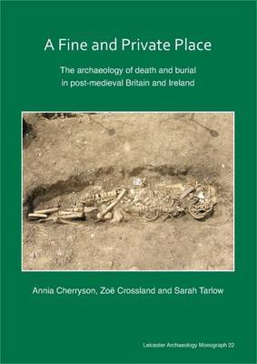 A Fine and Private Place: The Archaeology of Death and Burial in Post-Medieval Britain and Ireland