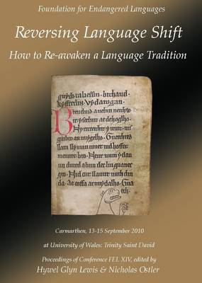 Reversing Language Shift: How to Re-awaken a Language Tradition: Proceedings of the Conference FEL Xiv, 13-15 September 2010, Carmarthen Wales