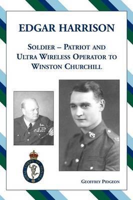 Edgar Harrison - Soldier, Patriot and Ultra Wireless Operator to Winston Churchill