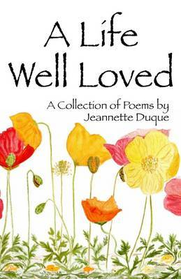 A Life Well Loved: A Collection of Poems