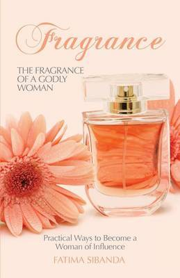 The Fragrance of a Godly Woman: Practical Ways to Become a Woman of Influence