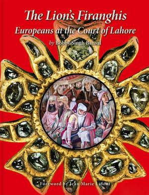 The Lion's Firanghis: Europeans at the Court of Lahore