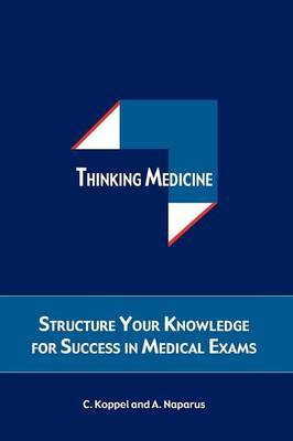 Thinking Medicine: Structure Your Thoughts for Success in Medical Exams