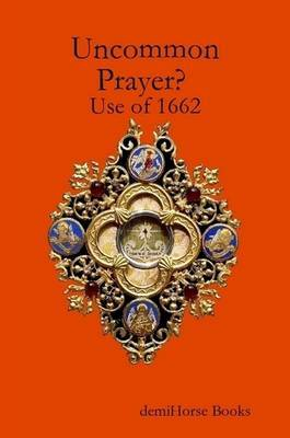 Uncommon Prayer? Use of 1662