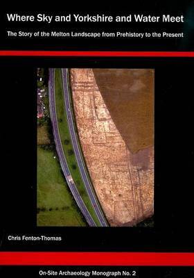 Where Sky and Yorkshire and Water Meet: The Story of the Melton Landscape from Prehistory to the Present