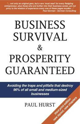 Business Survival and Prosperity Guaranteed: Avoiding the Deadly Pitfalls and Traps That Destroy 96% of All Small and Medium Sized Businesses
