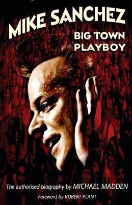 Mike Sanchez: Big Town Playboy