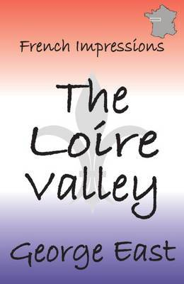 French Impressions - The Loire Valley: the Valley of the Kings