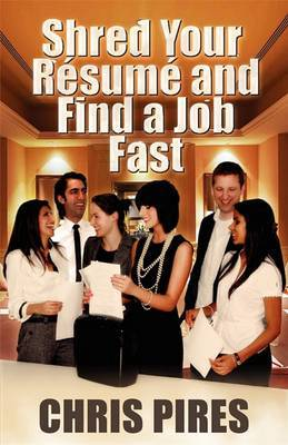 Shred Your Resume and Find a Job Fast