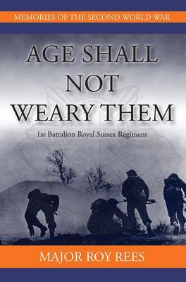 Age Shall Not Weary Them: 1st Battalion Royal Sussex Regiment