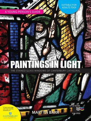 Paintings in Light: The Stained Glass Windows of Canterbury Cathedral: a Young Person's Guide