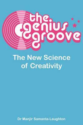 The Genius Groove: The New Science of Creativity