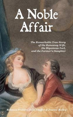 A Noble Affair: The Remarkable True Story of the Runaway Wife, the Bigamous Earl, and the Farmer's Daughter