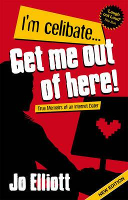 I'm Celibate... Get Me Out of Here!: True Memoirs of an Internet Dater