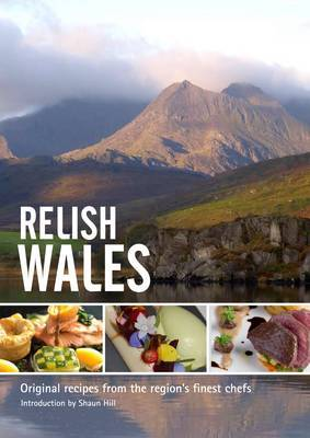 Relish Wales: Original Recipes from the Regions Finest Chefs: v. 1