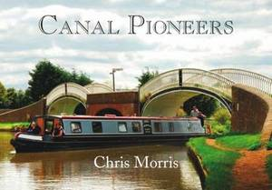 Canal Pioneers: From Brindley to Telford and Beyond