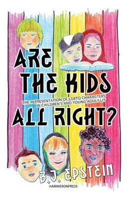 Are the Kids All Right?: Representations of LGBTQ Characters in Children's and Young Adult Literature by B.J. Epstein