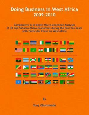 Doing Business in West Africa 2009-2010: Comparative and In-Depth Macro-Economic Analyses of 48 Sub-Saharan Africa Economies During the Past Ten Years with Particular Focus on West Africa