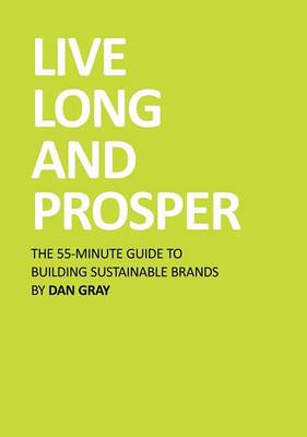 Live Long and Prosper: The 55 Minute Guide to Building Sustainable Brands
