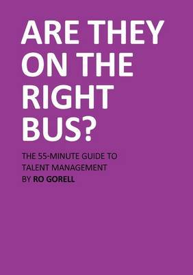 Are They On The Right Bus: The 55-Minute Guide to Talent Management