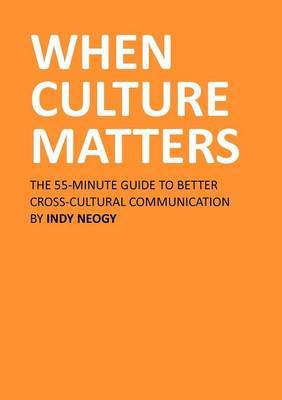 When Culture Matters: The 55-Minute Guide To Better Cross-Cultural Communication