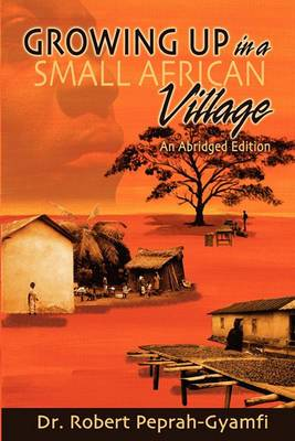 Growing Up in a Small African Village an Abridged Edition