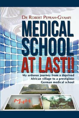 Medical School at Last!! My Arduous Journey from a Deprived African Village to a Prestigious German Medical School