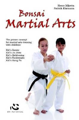 Bonsai Martial Arts: The Proven Concept for Martial Arts Training with Children