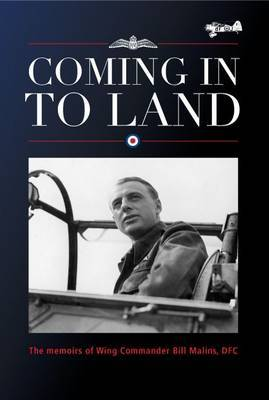 Coming in to Land: The Memoirs of Wing Commander Bill Malins, DFC