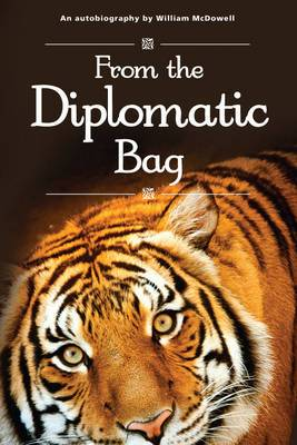 From the Diplomatic Bag: An Autobiography by William McDowell