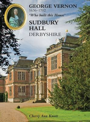 George Vernon 1636-1702 'Who Built This House' Sudbury Hall, Derbyshire