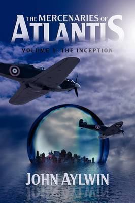 The Mercenaries of Atlantis: Volume 1-The Inception
