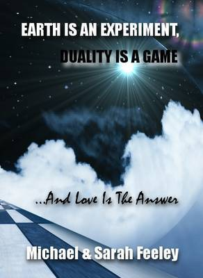 Earth Is An Experiment, Duality Is A Game: ..And Love Is The Answer