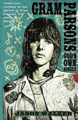 Gram Parsons: God's Own Singer
