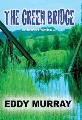 The Green Bridge: He Dreamed of Freedom...