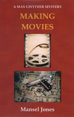 Making Movies: A Max Gwyther Mystery