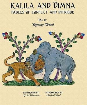 Kalila and Dimna: (From the Panchatantra, Jatakas, Bidpai, Kalilah and Dimnah and Lights of Canopus): v. 2: Fables of Conflict and Intrigue