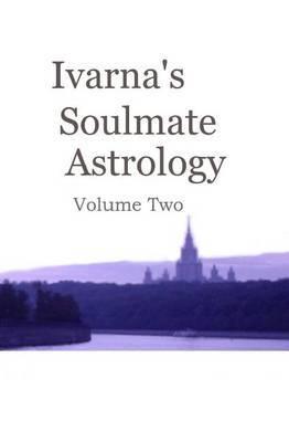 Ivarna's Soulmate Astrolgy Volume 2