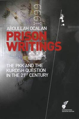 Prison Writings Volume II: The PKK and the Kurdish Question in the 21st Century