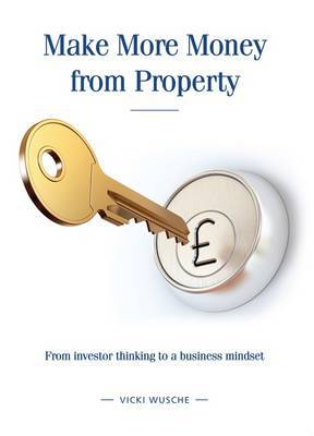 Make More Money from Property: From investor thinking to a business mindset