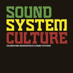 Sound System Culture: Celebrating Huddersfield's Sound Systems