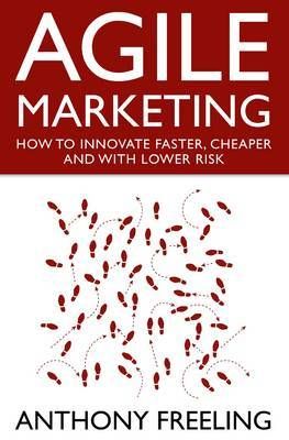Agile Marketing: How to Innovate Faster, Cheaper and with Lower Risk