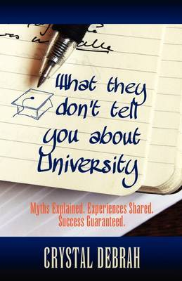 What They Don't Tell You About University: Myths Explained. Experiences Shared. Success Guaranteed