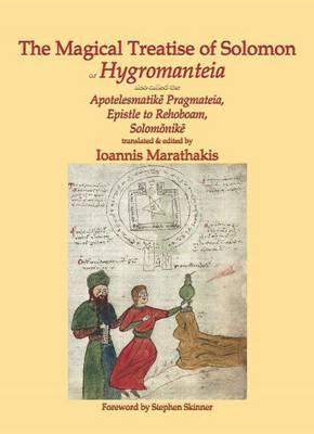 Magical Treatise of Solomon or Hygromanteia: Hygromanteia; Apotelesmatike Pragmateia; Epistle to Rehoboam; Solomonike