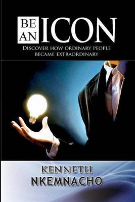 Be an Icon: Discover How Ordinary People Became Extraordinary