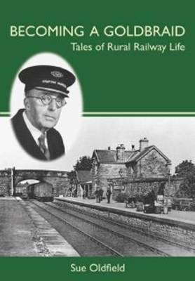 Becoming a Goldbraid: Tales of Rural Railway Life