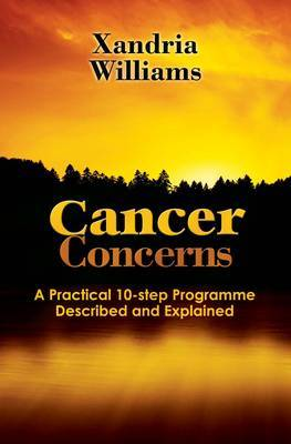 Cancer Concerns: A Practical 10-step Path Towards RecoveryDescribed and Explained