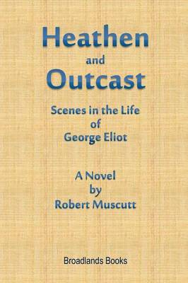 Heathen and Outcast: Scenes in the Life of George Eliot