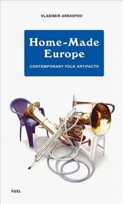 Home-Made Europe: Contemporary Folk Artifacts