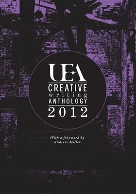 UEA Creative Writing Anthology: 2012
